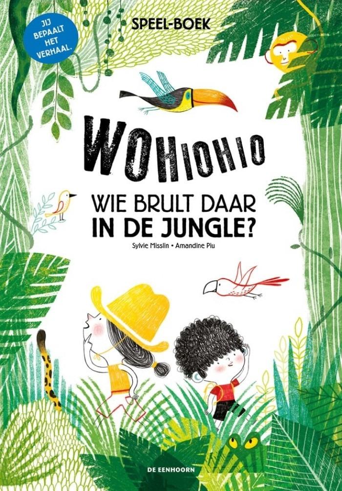 Wohiohio! Wie brult daar in de jungle? - Sylvie Misslin & Amandine Piu