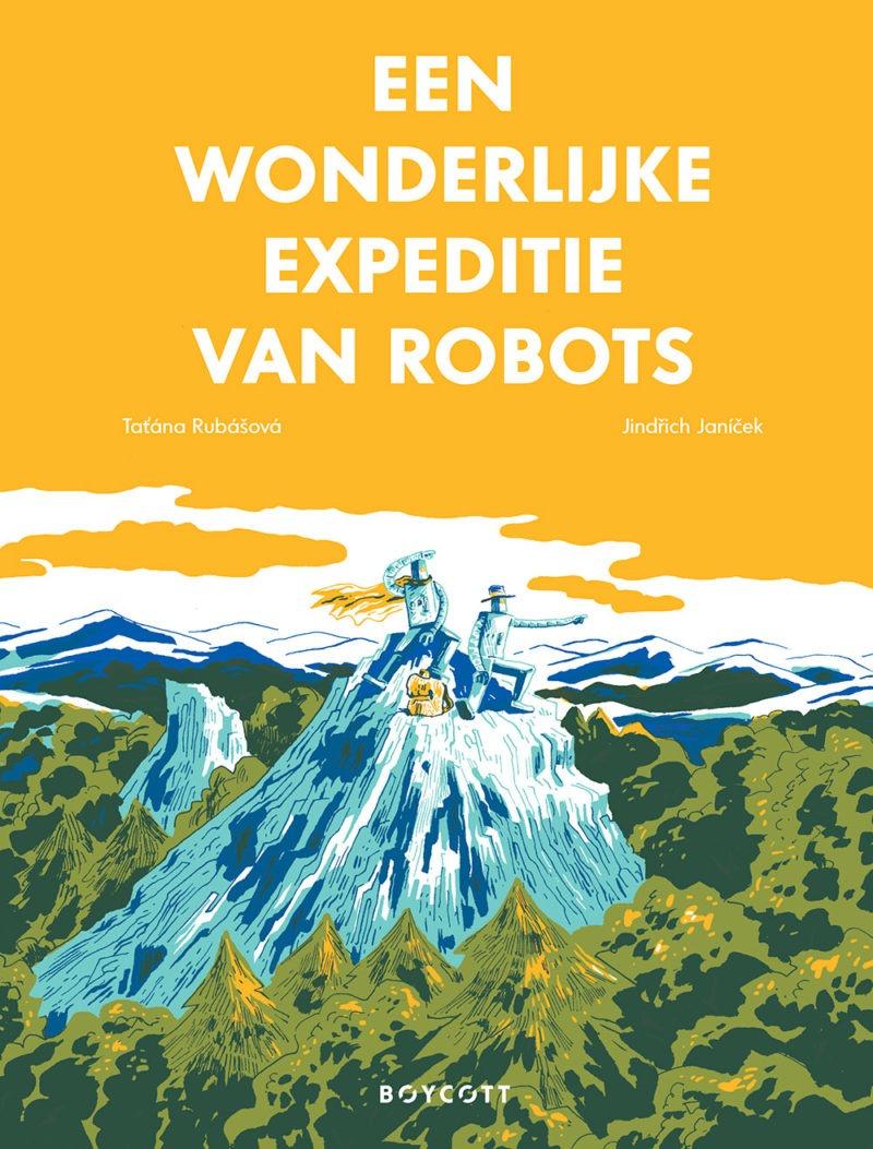 Een wonderlijke expeditie van robots - Tatana Rubasova & Jindrich Janicek